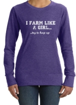 I Farm Like A Girl Sweatshirt