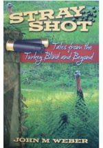 Stray Shot: Tales from the Turkey Blind and Beyond